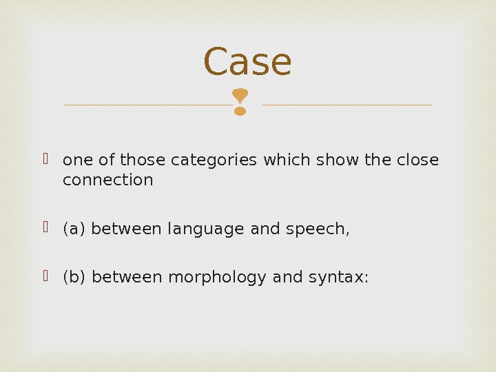 one of those categories which show the close connection  (a) between language and speech,