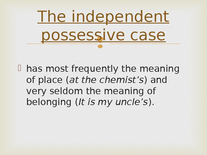 has most frequently the meaning of place ( at the chemist's ) and very seldom