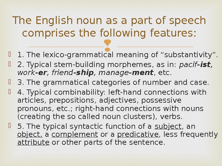 "1. The lexico-grammatical meaning of ""substantivity"".  2. Typical stem-building morphemes, as in:  pacif"
