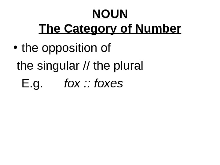 NOUN The Category of Number • the opposition of  the singular // the plural E.