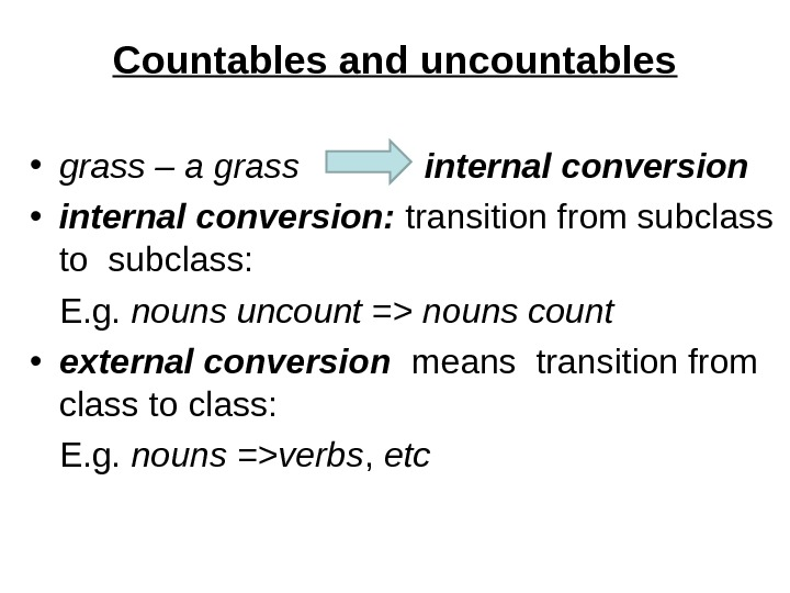 Сountables and uncountables • grass – a grass  internal conversion  • internal conversion: