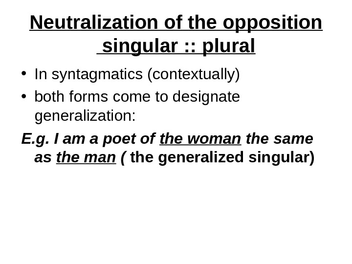 Neutralization of the opposition singular : : plural • In syntagmatics (contextually) • both forms come