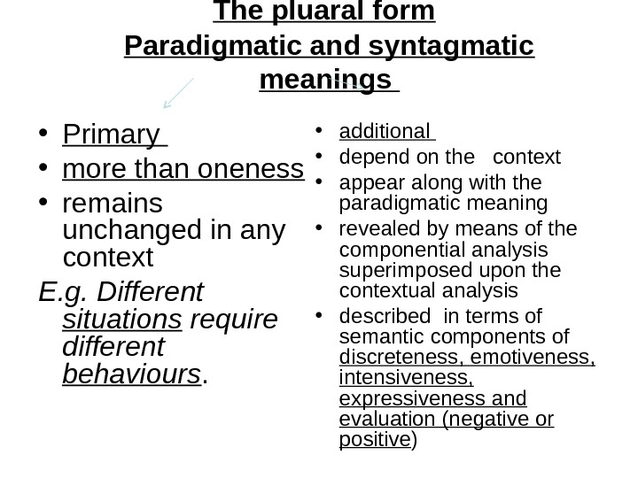 The pluaral form  Paradigmatic and syntagmatic meanings  • Primary  • more than oneness