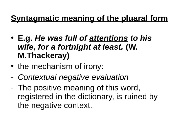 Syntagmatic meaning of the pluaral form  • E. g.  He was full of attentions