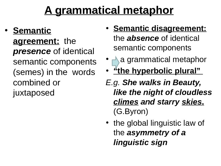 A grammatical metaphor • Semantic agreement:  the presence of identical semantic components (semes) in the
