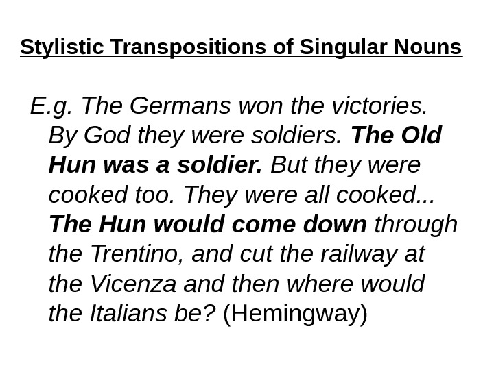 Stylistic Transpositions of Singular Nouns E. g. The Germans won the victories.  By God they
