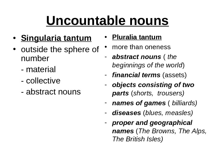 Uncountable nouns • Singularia tantum • outside the sphere of number - material - collective -