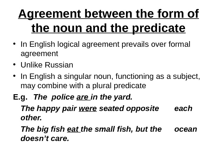 Agreement between the form of the noun and the predicate • In English logical agreement prevails