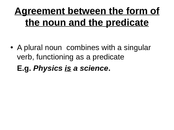Agreement between the form of the noun and the predicate • A plural noun combines with
