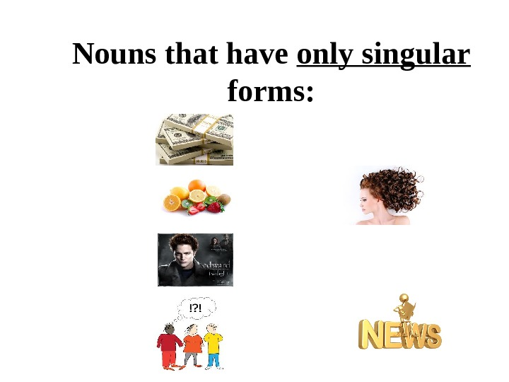 Nouns that have only singular  forms: