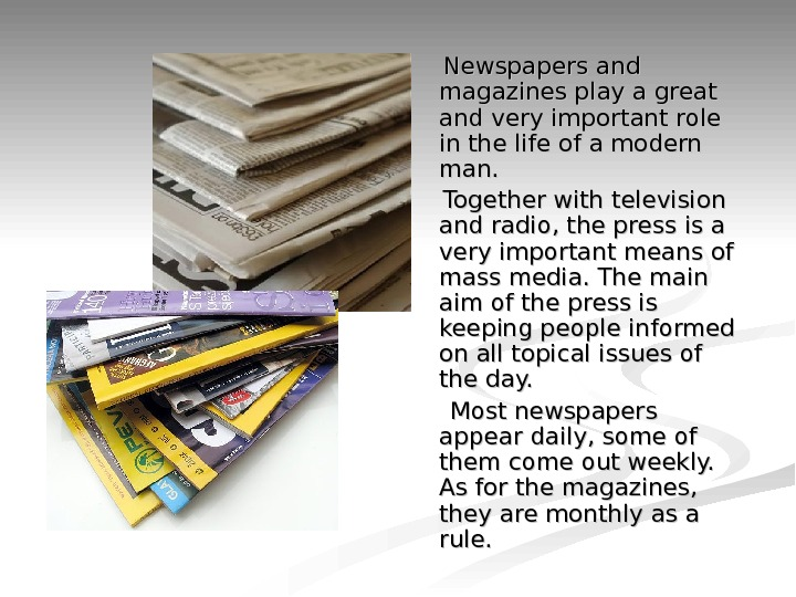 Newspapers and magazines play a great and very important role in the life