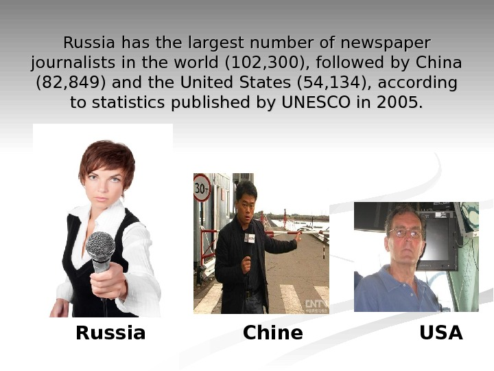 Russia has the largest number of newspaper journalists in the world (102, 300), followed