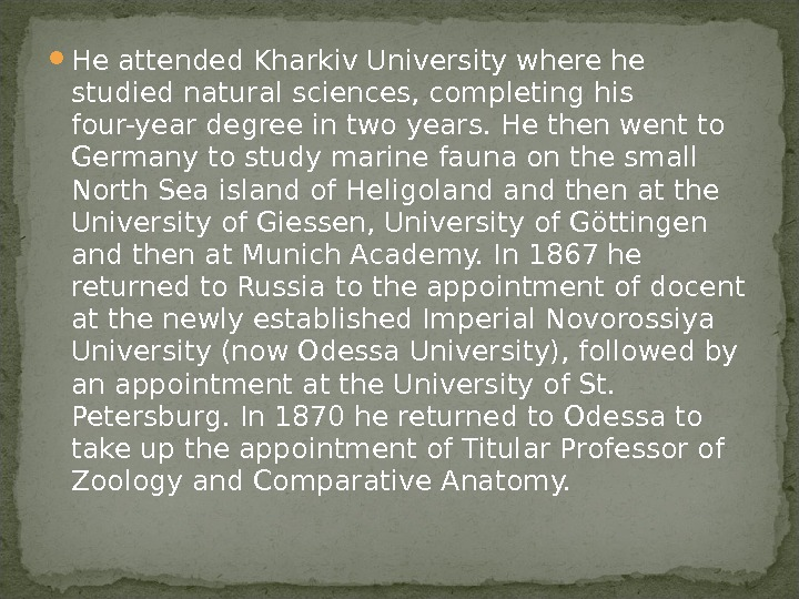 He attended Kharkiv University where he studied natural sciences, completing his four-year degree in two