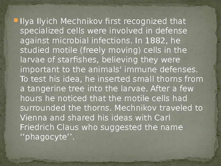 Ilya Ilyich Mechnikov first recognized that specialized cells were involved in defense against microbial infections.
