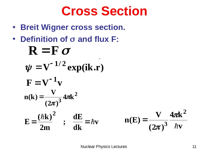 Nuclear Physics Lectures 11 Cross Section • Breit Wigner cross section.  • Definition of
