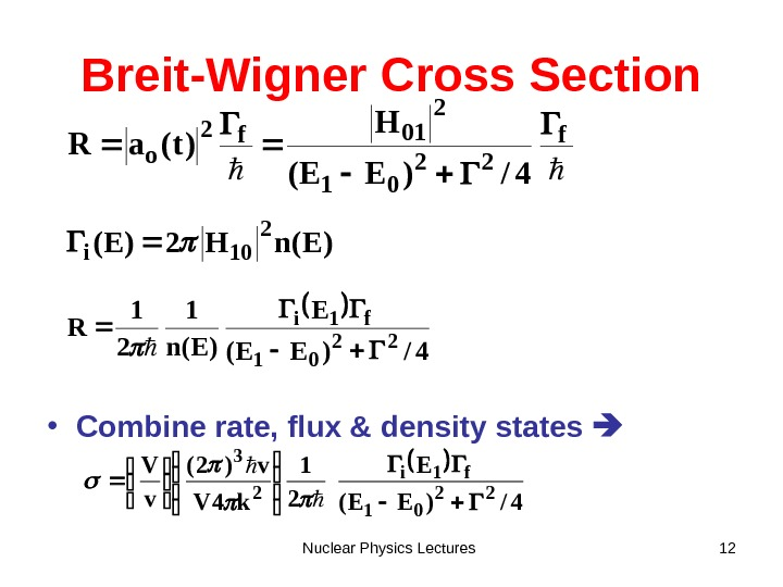Nuclear Physics Lectures 12 Breit-Wigner Cross Section • Combine rate, flux & density states  4/)EE(