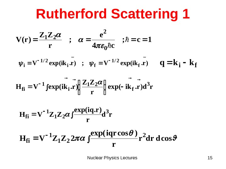 Nuclear Physics Lectures 15 Rutherford Scattering 11 c; c 4 e ; r ZZ )r(V 02