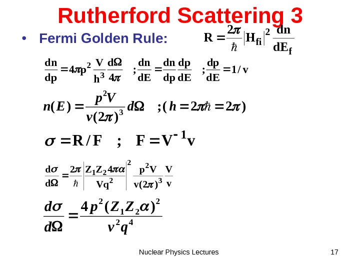 Nuclear Physics Lectures 17 Rutherford Scattering 3 •  Fermi Golden Rule: f 2 fi d.