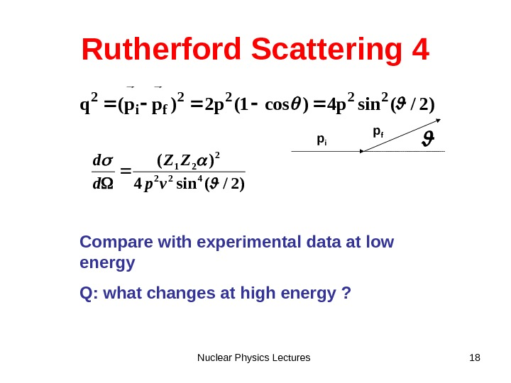 Nuclear Physics Lectures 18 Rutherford Scattering 4 )2/(sinp 4)cos 1(p 2)pp(q 2222 fi 2  )2/(sin