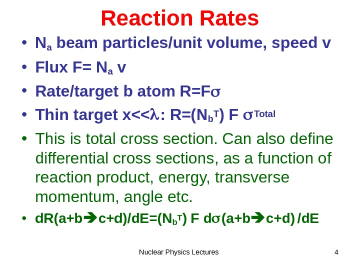 Nuclear Physics Lectures 4 Reaction Rates • Na beam particles/unit volume, speed v • Flux F=