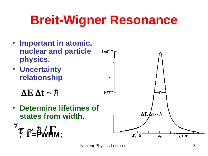 Nuclear Physics Lectures 8 Breit-Wigner Resonance • Important in atomic,  nuclear and particle physics.