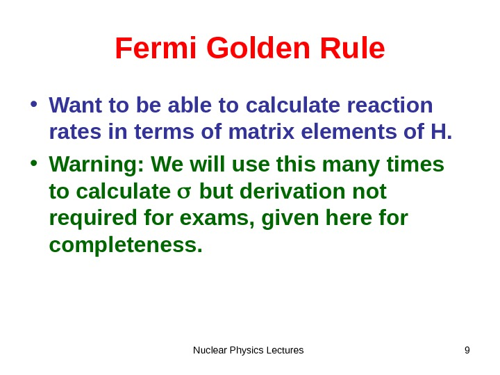 Nuclear Physics Lectures 9 Fermi Golden Rule • Want to be able to calculate reaction rates