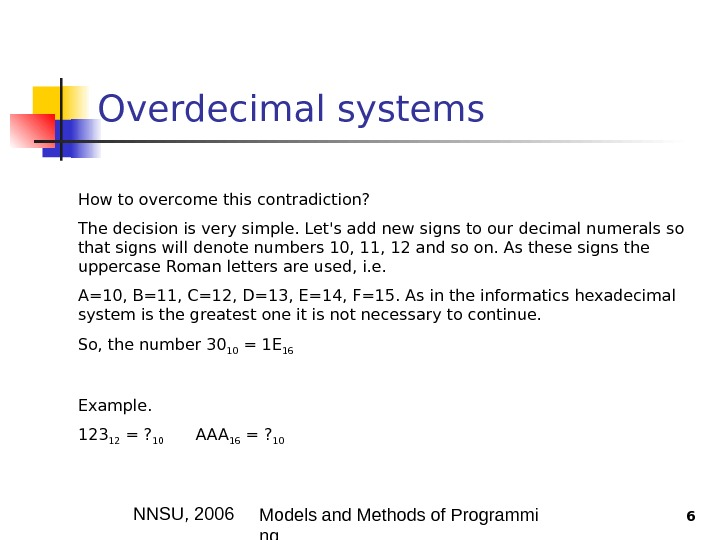 NNSU , 200 6 Models and Methods of Programmi ng 6 Overdecimal systems How to