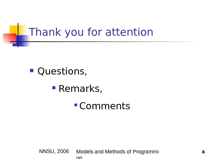 NNSU , 200 6 Models and Methods of Programmi ng 8 Thank you for attention