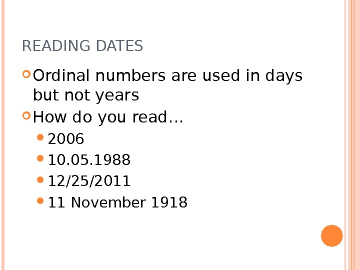 READING DATES Ordinal numbers are used in days but not years How do you read… 2006
