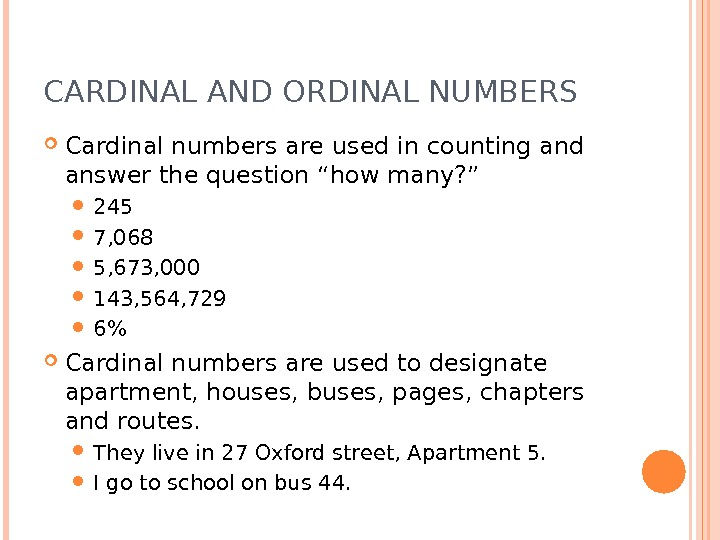 "CARDINAL AND ORDINAL NUMBERS Cardinal numbers are used in counting and answer the question ""how many?"