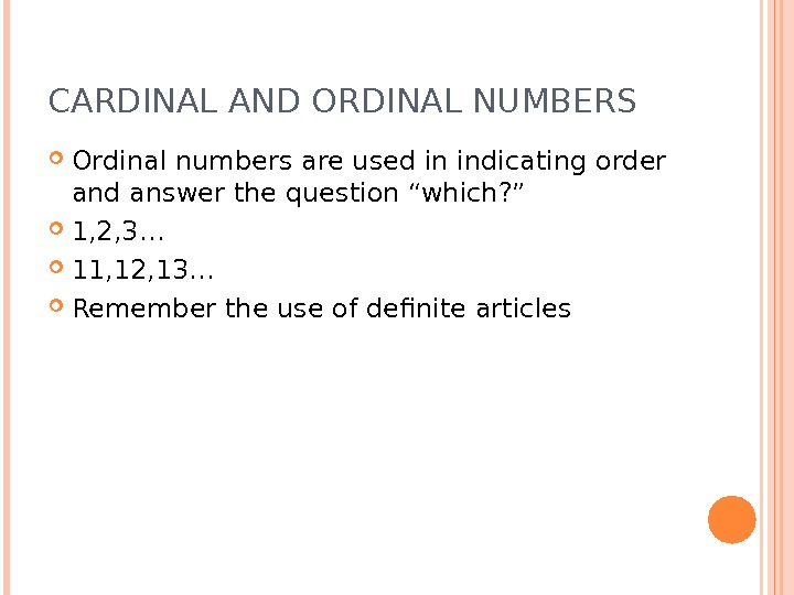 "CARDINAL AND ORDINAL NUMBERS Ordinal numbers are used in indicating order and answer the question ""which?"