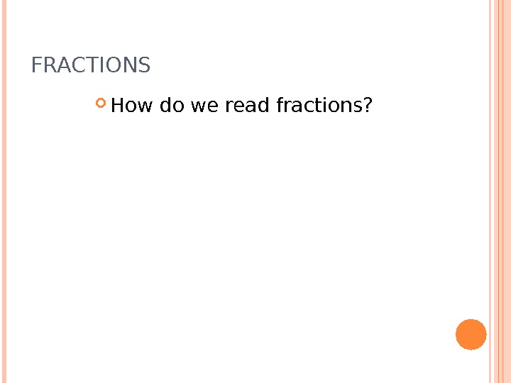 FRACTIONS How do we read fractions?