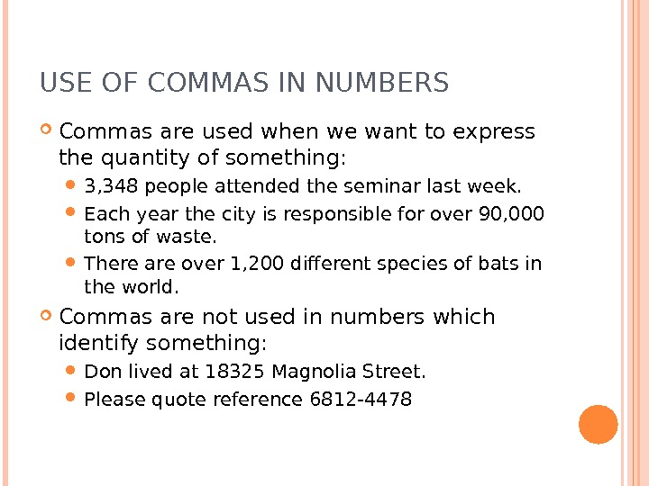 USE OF COMMAS IN NUMBERS Commas are used when we want to express the quantity of