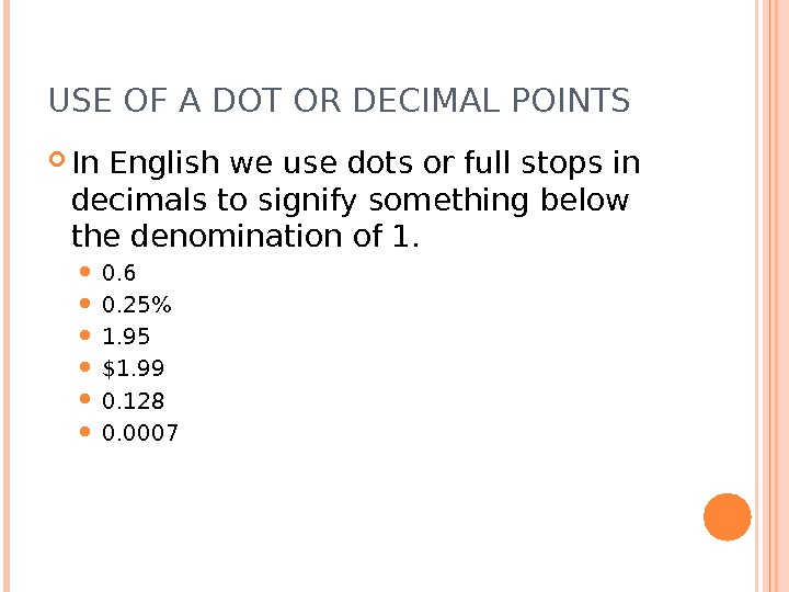 USE OF A DOT OR DECIMAL POINTS In English we use dots or full stops in