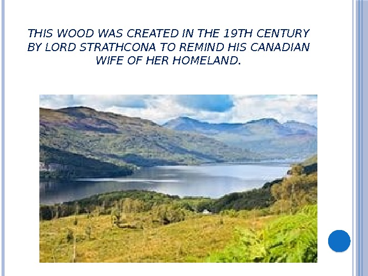 THIS WOOD WAS CREATED IN THE 19 TH CENTURY BY LORD STRATHCONA TO REMIND HIS CANADIAN