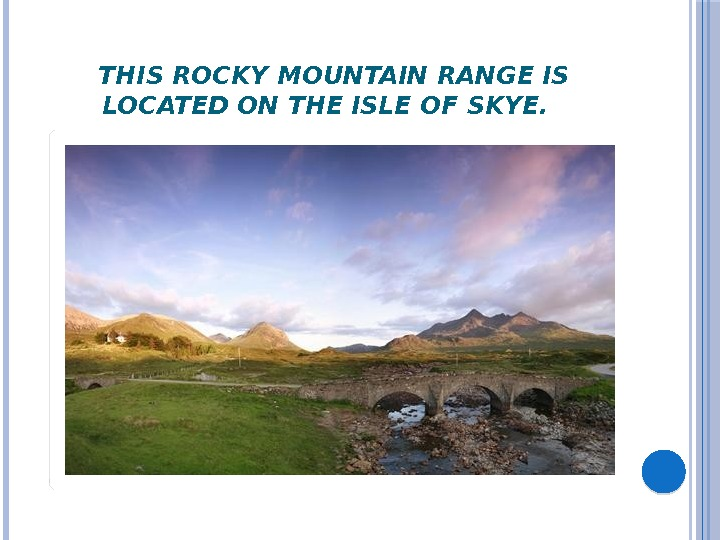 THIS ROCKY MOUNTAIN RANGE IS LOCATED ON THE ISLE OF SKYE.