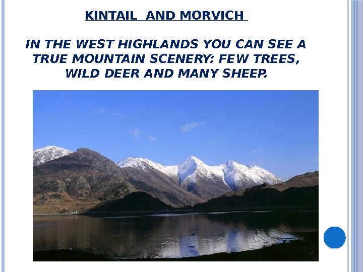 KINTAIL AND MORVICH  IN THE WEST HIGHLANDS YOU CAN SEE A TRUE MOUNTAIN SCENERY: FEW