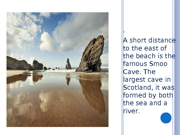 . A short distance to the east of the beach is the famous Smoo Cave. The