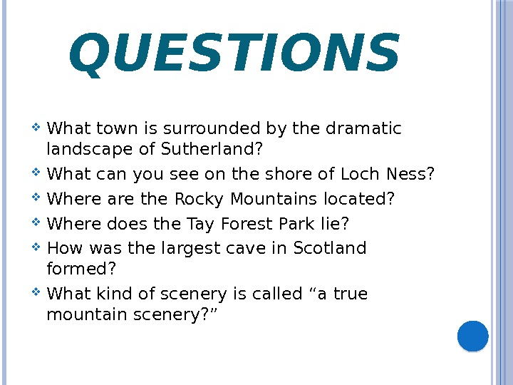 QUESTIONS What town is surrounded by the dramatic landscape of Sutherland?  What can you see