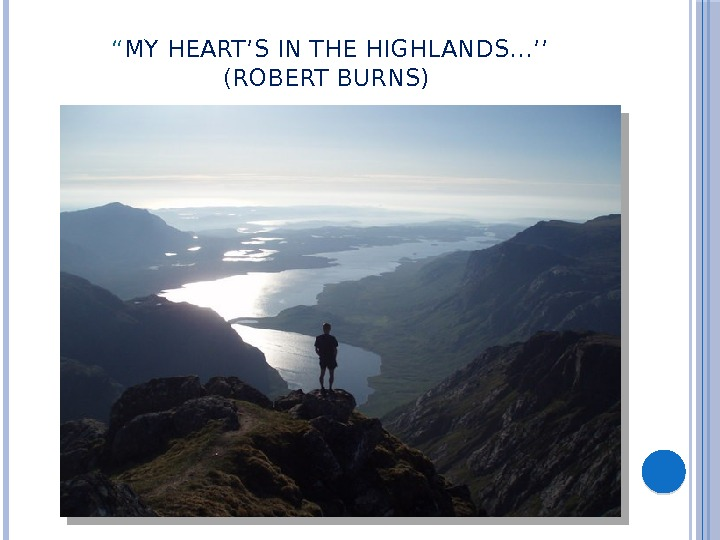 """ MY HEART'S IN THE HIGHLANDS…'' (ROBERT BURNS)"