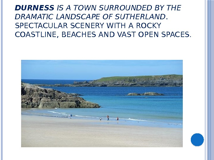DURNESS IS A TOWN SURROUNDED BY THE DRAMATIC LANDSCAPE OF SUTHERLAND. SPECTACULAR SCENERY WITH A ROCKY
