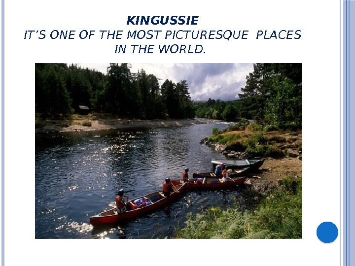 KINGUSSIE IT'S ONE OF THE MOST PICTURESQUE PLACES IN THE WORLD.