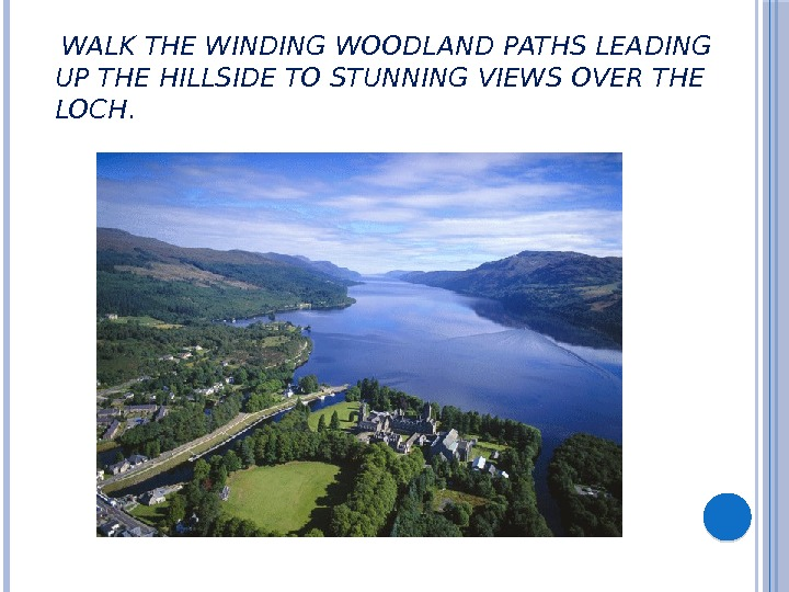 WALK THE WINDING WOODLAND PATHS LEADING UP THE HILLSIDE TO STUNNING VIEWS OVER THE LOCH.