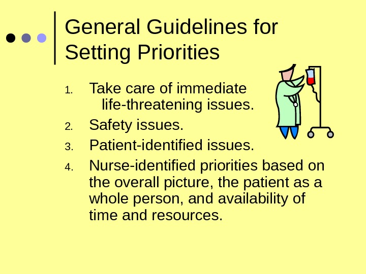 General Guidelines for Setting Priorities 1. Take care of immediate     life-threatening issues.