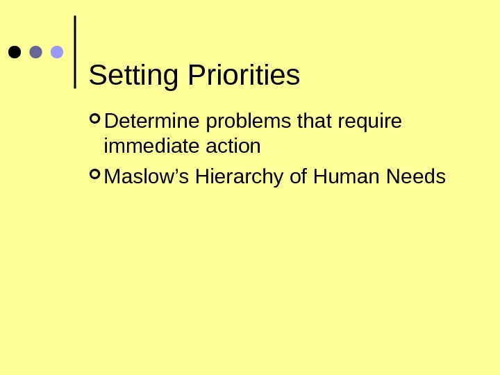 Setting Priorities Determine problems that require immediate action Maslow's Hierarchy of Human Needs