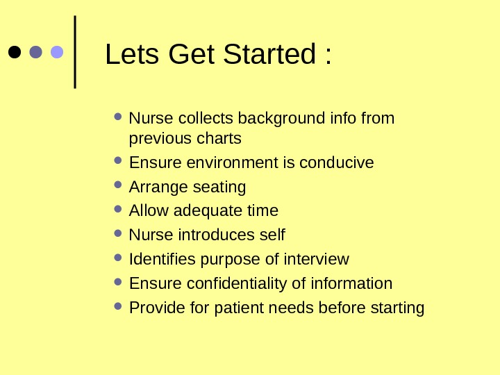 Lets Get Started :  Nurse collects background info from previous charts Ensure environment
