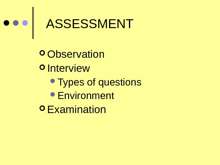 ASSESSMENT Observation Interview Types of questions Environment Examination