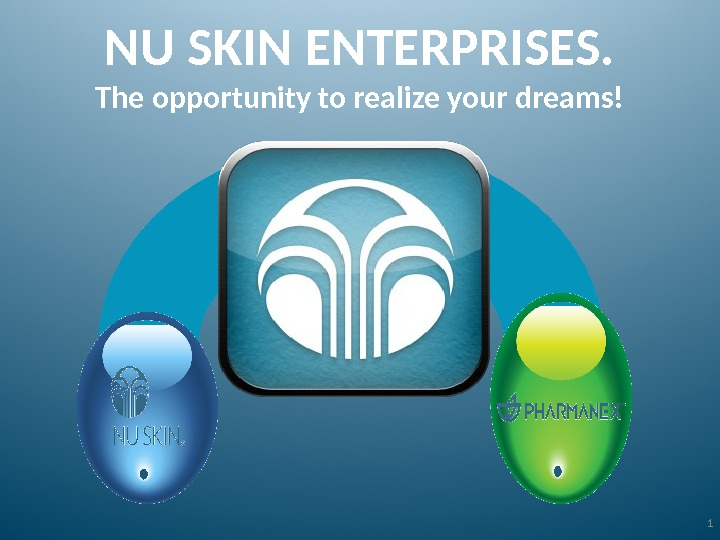 NU SKIN ENTERPRISES. The opportunity to realize your dreams! 1