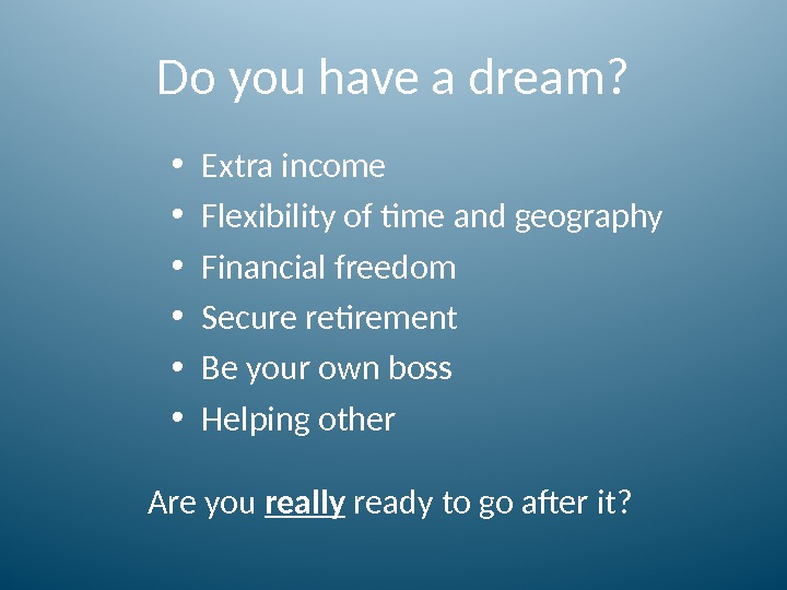 Do you have a dream?  • Extra income • Flexibility of time and geography •