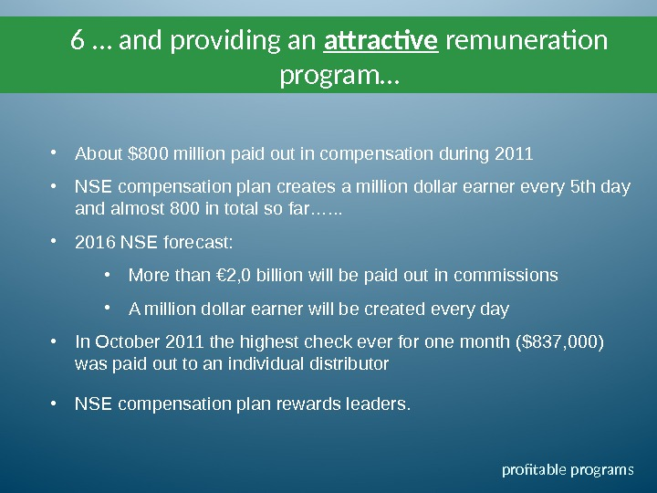 6 … and providing an attractive remuneration program… • About $800 million paid out in compensation